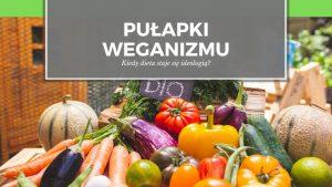 Pułapki weganizmu – kiedy dieta staje się ideologią