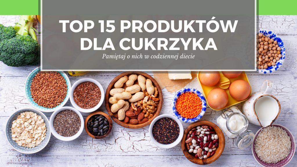 15 najlepszych produktów dla cukrzyka, czyli dieta na cukrzycę.